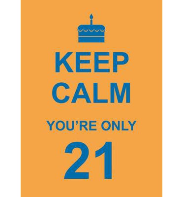 Keep Calm You're Only 21