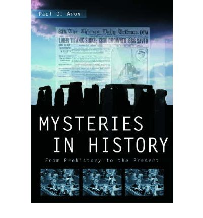 Mysteries in History : From Prehistory to the Present