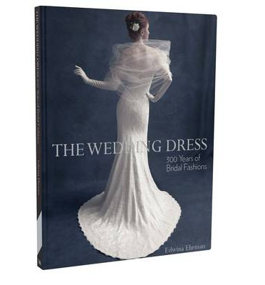 The Wedding Dress: 300 Years of Bridal Fashions