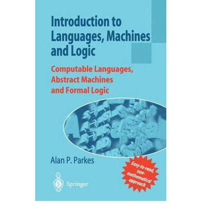 Leggi i libri online gratuitamente da scaricare Introduction to Languages, Machines and Logic : Computable Languages, Abstract Machines and Formal Logic PDF 9781852334642 by Alan P. Parkes