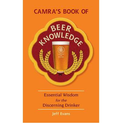 CAMRA's Book of Beer Knowledge : Essential Wisdom for the Discerning Drinker