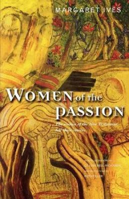 Women of the Passion : Learning from the Women Who Followed Jesus
