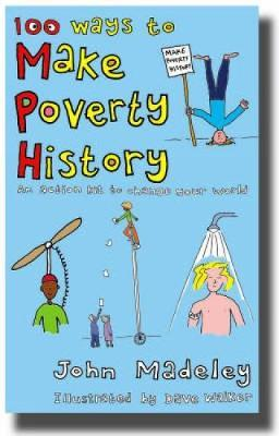 100 Ways to Make Poverty History : An Action Kit to Change Your World