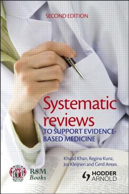Systematic Reviews to Support Evidence-Based Medicine : Systematic Reviews to Support Evidence-Based Medicine