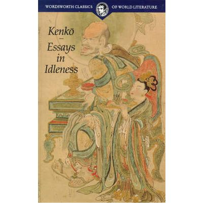 essay in idleness by kenko Read yoshida kenkō story ⊙ essays in idleness: the tsurezuregusa of kenkō written sometime between 1330 and 1332, the essays in idleness, with their ti.