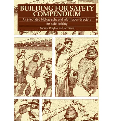 Building for Safety Compendium : An Annotated Bibliography and Information Directory for Safe Building Programmes in Disaster-prone Areas