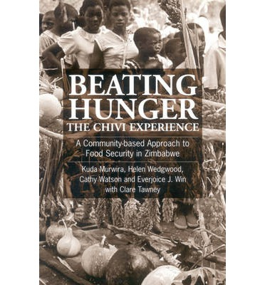 Beating Hunger, the Chivi Experience : A Community-based Approach to Food Security in Zimbabwe