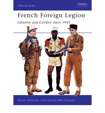 French foreign legion since 1945 martin windrow 9781855326217