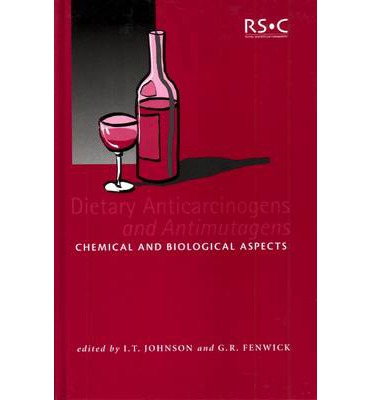 Ebook ita pdf free download Dietary Anticarcinogens and Antimutagens : Chemical and Biological Aspects 1855737779 PDF PDB CHM by I. T. Johnson, G. R. Fenwick