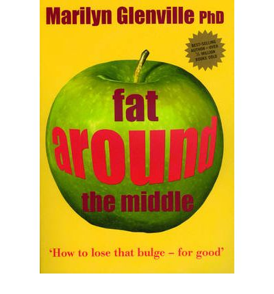 Fat Around the Middle : How to Lose That Bulge - For Good