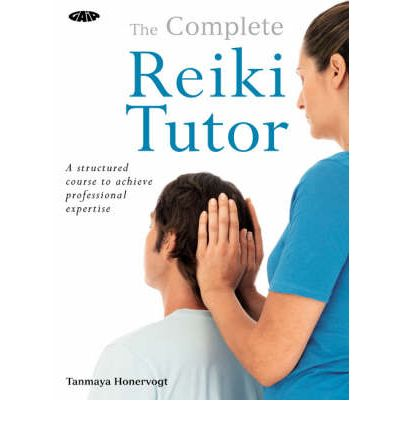The Complete Reiki Tutor: A Structured Course to Achieve Professional Expertise