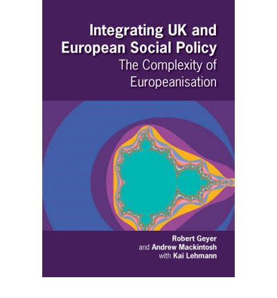 Integrating UK and European Social Policy : The Complexity of Europeanisation