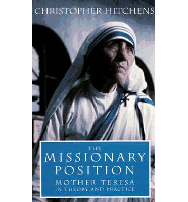 The Missionary Position : Ideology of Mother Teresa