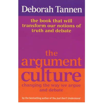essay on deborah tannen the argument culture The argument culture: stopping america's war of words - kindle edition by deborah tannen download it once and read it on your kindle device, pc, phones or tablets.