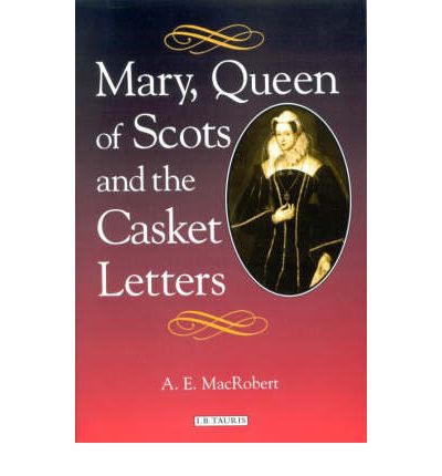 Mary Queen Of Scots And The Casket Letters A E border=