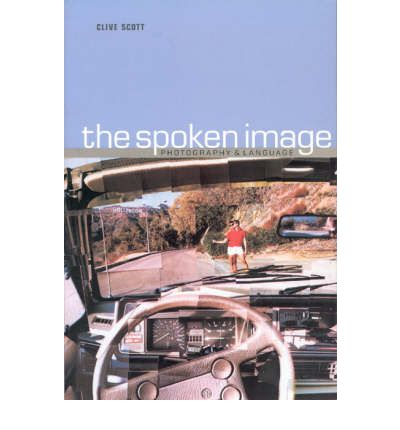 The Spoken Image : Photography and Language