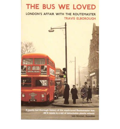 The Bus We Loved : London's Affair with the Routemaster