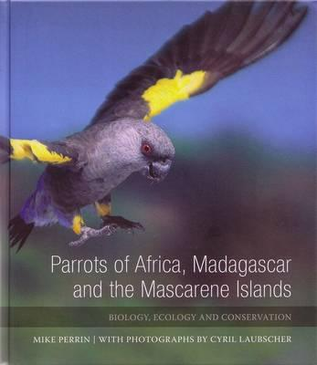 Parrots of Africa, Madagascar and the Mascarene Islands : Biology, Ecology and Conservation