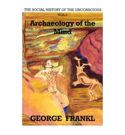 The Social History of the Unconscious: Archaeology of the Mind v. 1