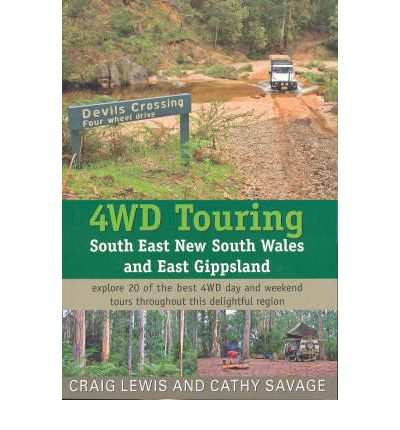4WD Touring South East New South Wales and East Gippsland : Explore 16 of the Best 4WD Day and Weekend Tours Throughout This Delightful Region