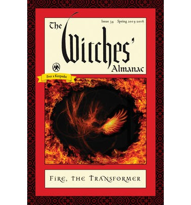 The Witches' Almanac 2015: Spring 2015-2016, Fire: the Transformer Issue 34