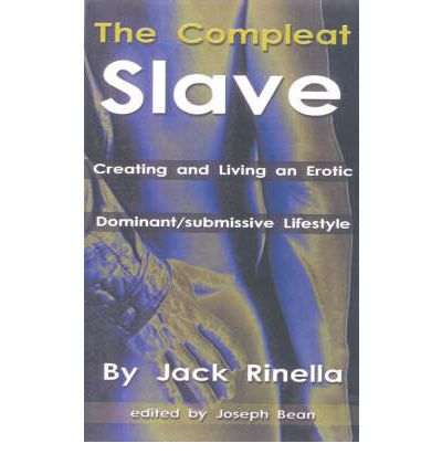 The Compleat Slave : Creating and Living an Erotic Dominant/Submissive Lifestyle