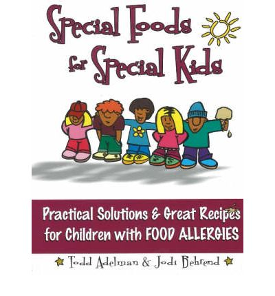 Special Foods for Special Kids : Practical Solutions and Great Recipes for Children