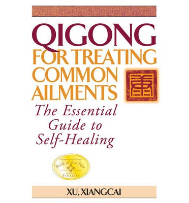 Qigong for Treating Common Ailments : The Essential Guide to Self Healing