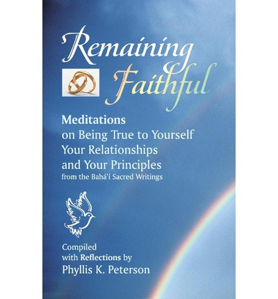 Remaining Faithful : Meditations on Being True to Yourself, Your Relationships and Your Principles