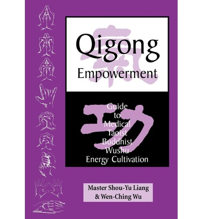 Qigong Empowerment : A Guide to Medical, Taoist, Buddhist and Wushu Energy Cultivation