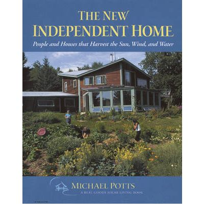 The New Independent Home : People and Houses That Harvest the Sun