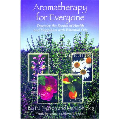 Aromatherapy for Everyone : Discover the Scents of Health and Happiness with Essential Oils