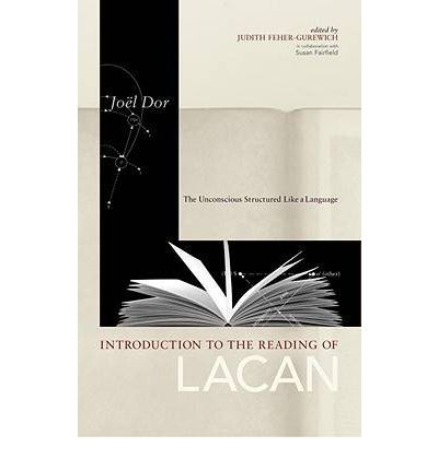 Introduction to the Reading of Lacan : The Unconscious Structured Like a Language