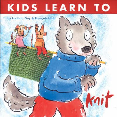 Kids Learn to Knit : Lucinda Guy : 9781904485698