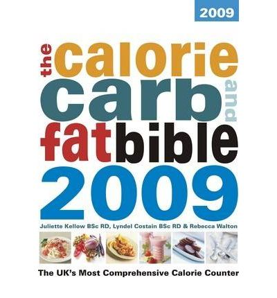 The Calorie, Carb and Fat Bible 2009 : The UK's Most Comprehensive Calorie Counter