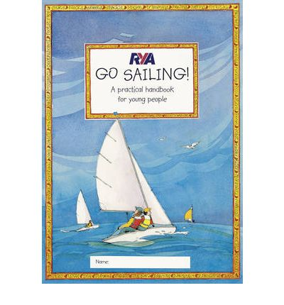 RYA Go Sailing : A Practical Guide for Young People