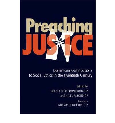 Preaching Justice : Dominican Contributions to Social Ethics in the Twentieth Century