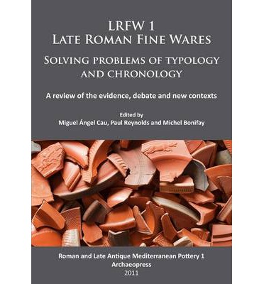 LRFW 1. Late Roman Fine Wares. Solving Problems of Typology and Chronology: Roman and Late Antique Mediterranean Pottery Part 1