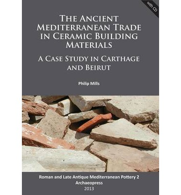 The Ancient Mediterranean Trade in Ceramic Building Materials: Roman and Late Antique Mediterranean Pottery 2 : A Case Study in Carthage and Beirut
