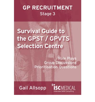 Survival Guide to the GPST / GPVTS Selection Centre (GP Recruitment Stage 3)