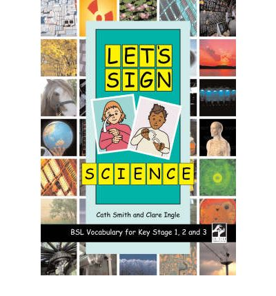 Let's Sign Science: BSL Vocabulary for Key Stage 1, 2 and 3