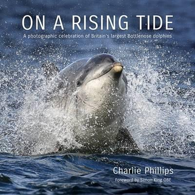 On a Rising Tide : A Photographic Celebration of Britain's Largest Bottlenose Dolphins