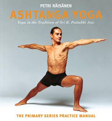 Ashtanga Yoga : The Yoga Tradition of Sri K. Pattabhi Jois: The Primary Series Practice Manual