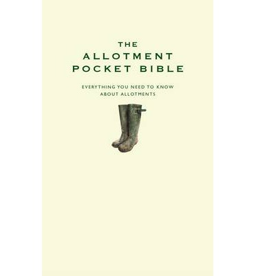The Allotment Pocket Bible : Everything You Need to Know About Allotments