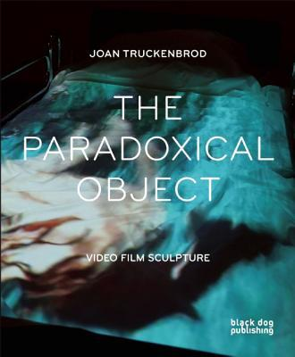 The Paradoxical Object : Video Film Sculpture