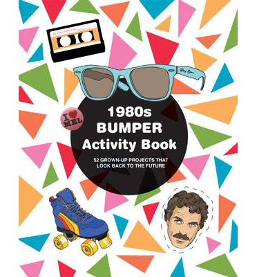 1980s Bumper Activity Book : 52 Grown Up Projects That Look Back to the Future