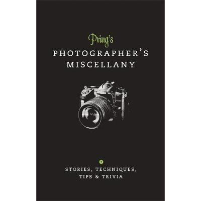 A Prings Photographers Miscellany: Stories, Techniques, Tips & Trivi
