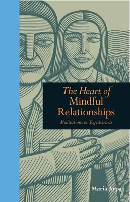The Heart of Mindful Relationships : Meditations on Togetherness
