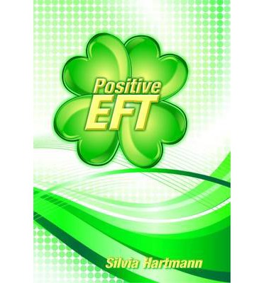 Positive EFT : Stronger, Faster, Smarter but most of all Happier