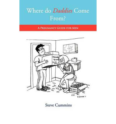Where Do Daddies Come From? : A Pregnancy Guide for Men